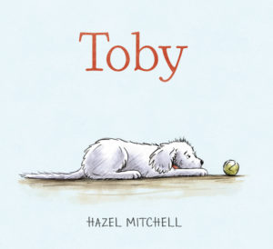 Toby, the new picture book by Hazel Mitchell (Candlewick Press)